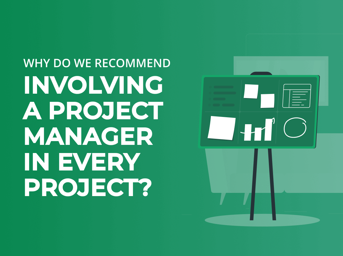 Why Do We Recommend Involving a Project Manager in Every Project